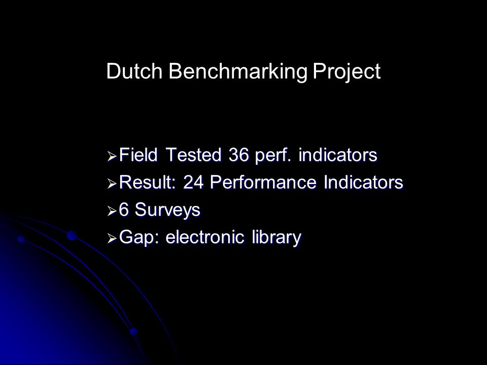 Dutch Benchmarking Project Field Tested 36 perf. indicators Field Tested 36 perf.