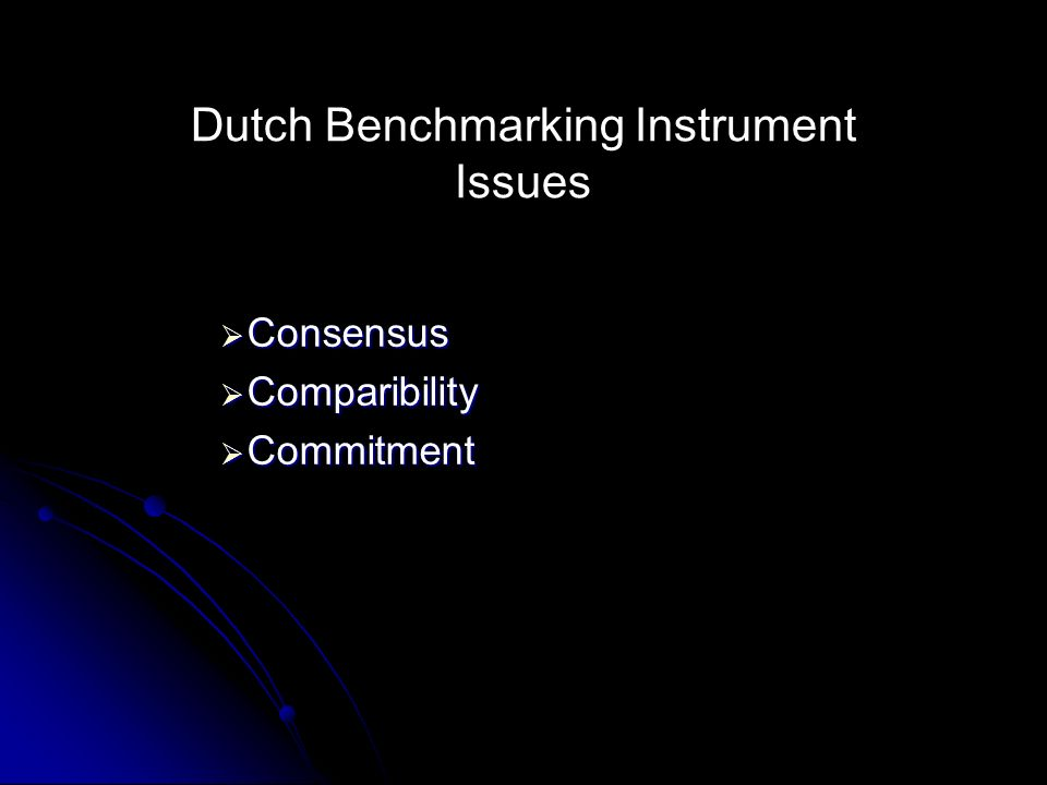 Dutch Benchmarking Instrument Issues Consensus Consensus Comparibility Comparibility Commitment Commitment