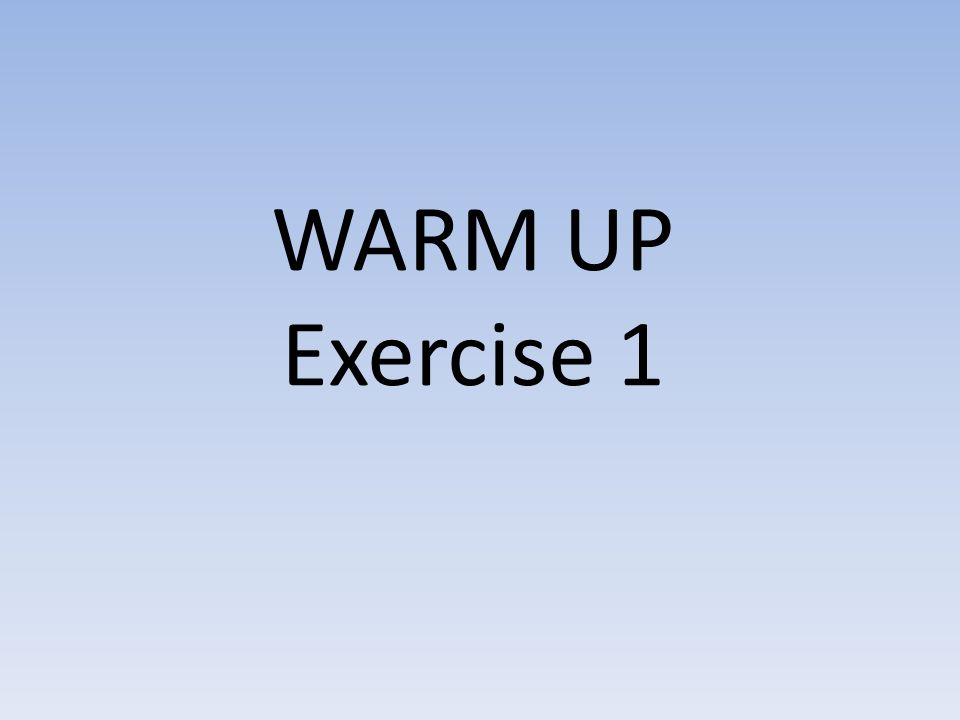 WARM UP Exercise 1