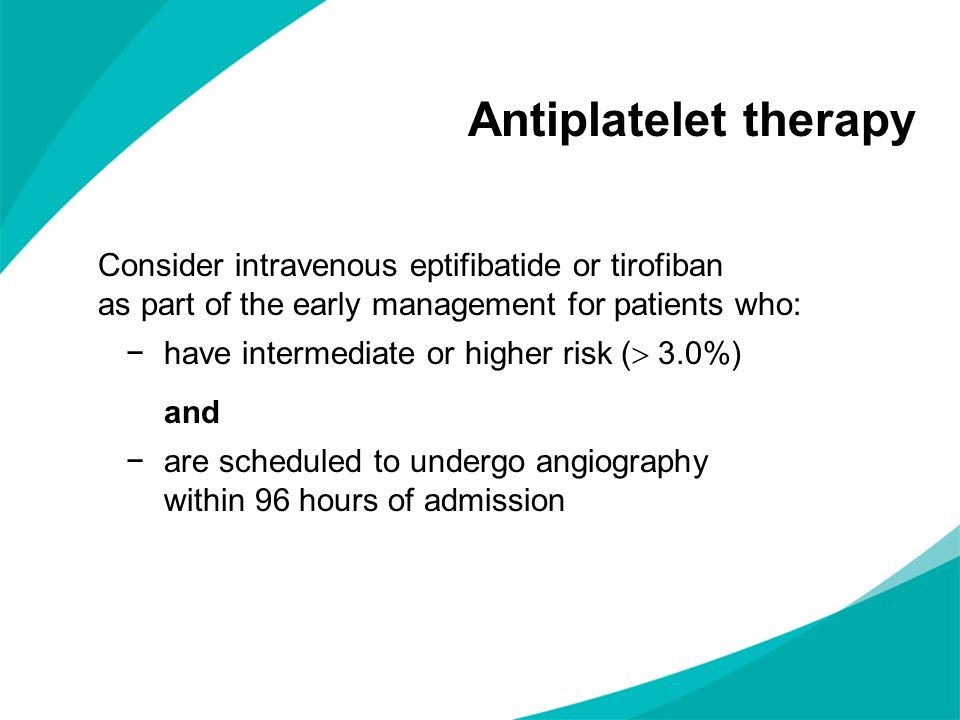 Consider intravenous eptifibatide or tirofiban as part of the early management for patients who: have intermediate or higher risk ( 3.0%) and are sche