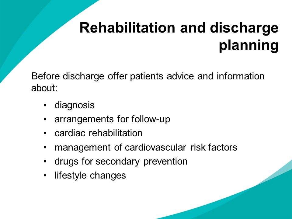 Before discharge offer patients advice and information about: diagnosis arrangements for follow-up cardiac rehabilitation management of cardiovascular
