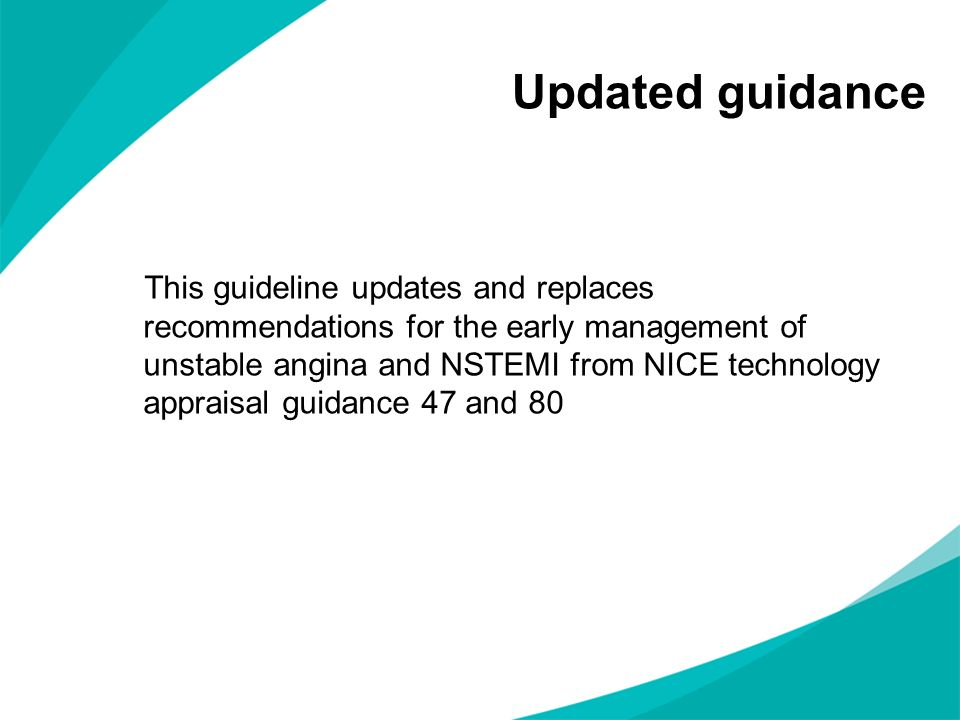 Updated guidance This guideline updates and replaces recommendations for the early management of unstable angina and NSTEMI from NICE technology appra