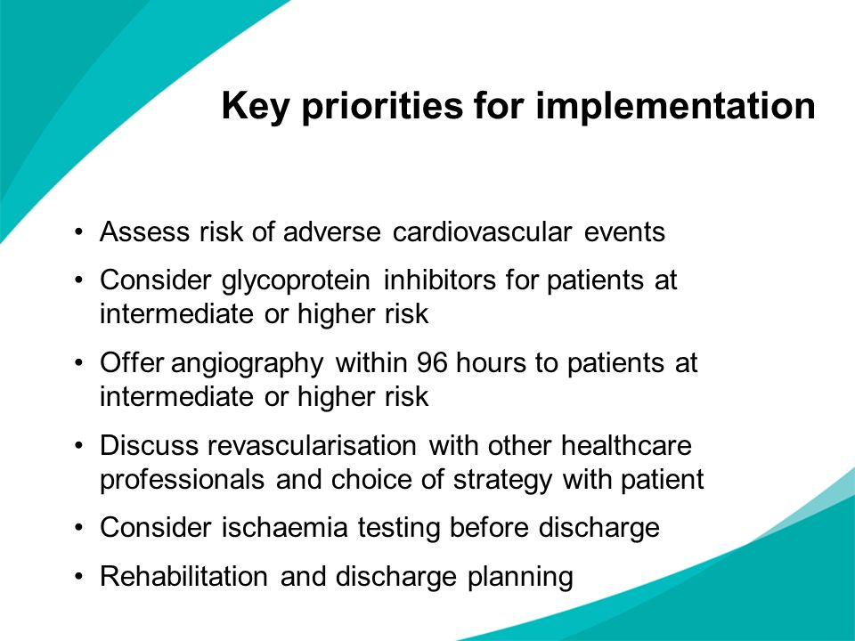 Key priorities for implementation Assess risk of adverse cardiovascular events Consider glycoprotein inhibitors for patients at intermediate or higher