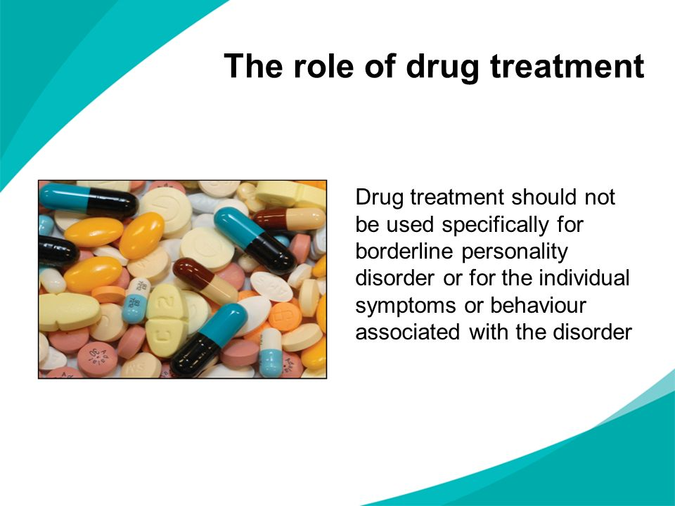 Drug treatment should not be used specifically for borderline personality disorder or for the individual symptoms or behaviour associated with the dis