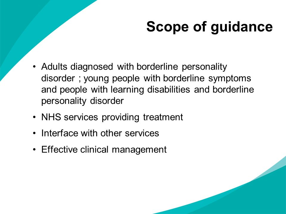 Scope of guidance Adults diagnosed with borderline personality disorder ; young people with borderline symptoms and people with learning disabilities
