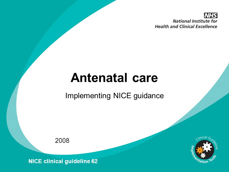 Antenatal care Implementing NICE guidance 2008 NICE clinical guideline 62