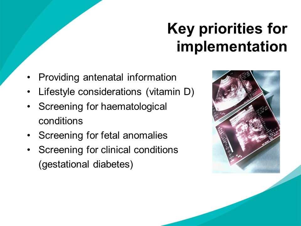 Key priorities for implementation Providing antenatal information Lifestyle considerations (vitamin D) Screening for haematological conditions Screeni