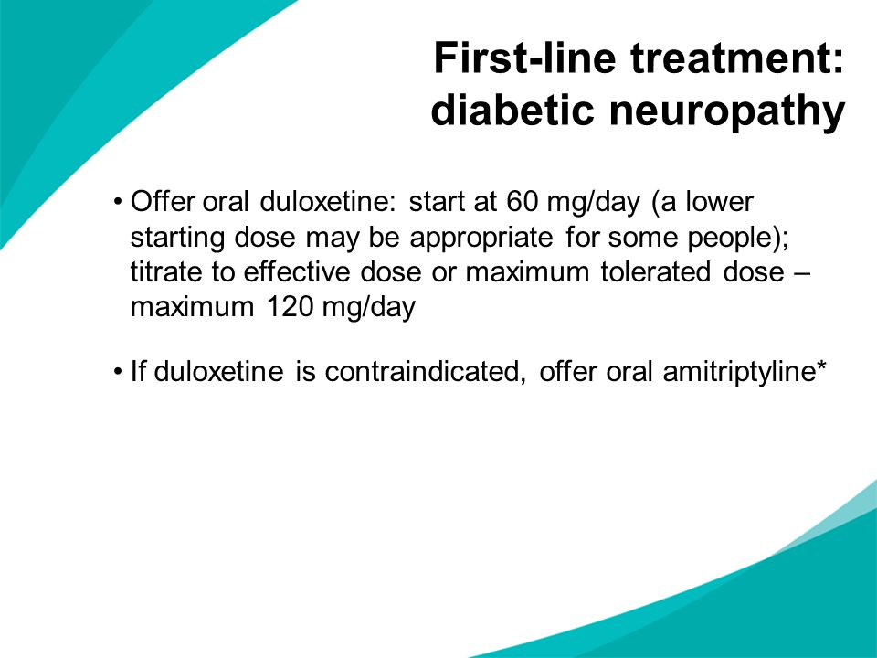 Offer oral duloxetine: start at 60 mg/day (a lower starting dose may be appropriate for some people); titrate to effective dose or maximum tolerated d