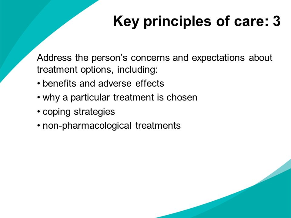 Address the persons concerns and expectations about treatment options, including: benefits and adverse effects why a particular treatment is chosen co