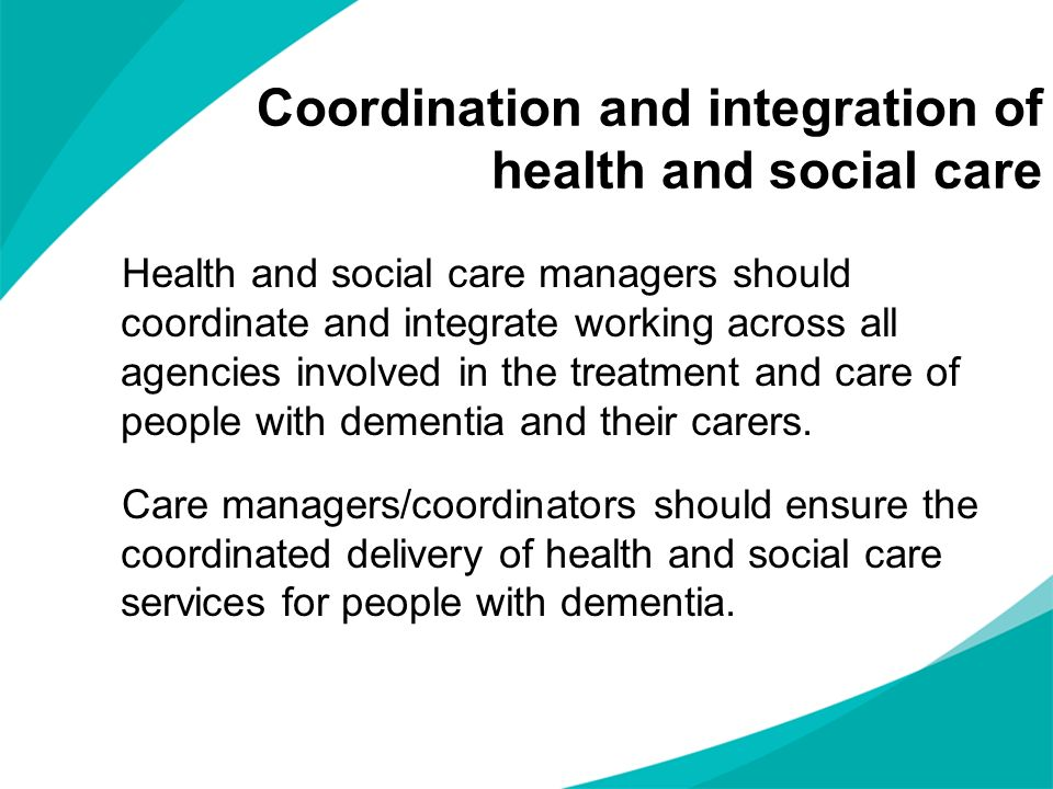 Coordination and integration of health and social care Health and social care managers should coordinate and integrate working across all agencies inv