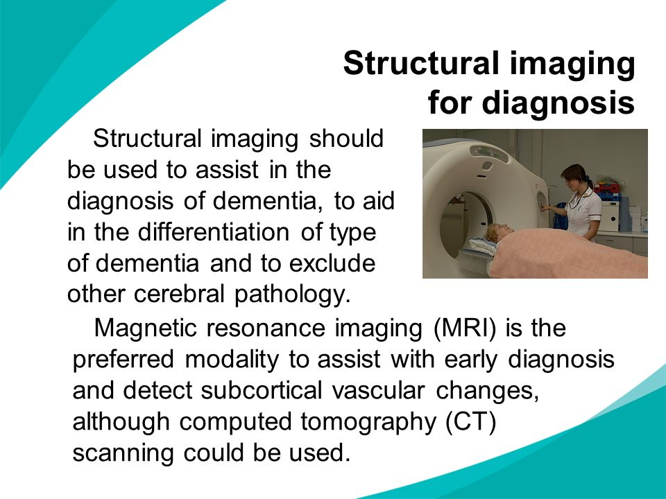 Structural imaging for diagnosis Structural imaging should be used to assist in the diagnosis of dementia, to aid in the differentiation of type of de