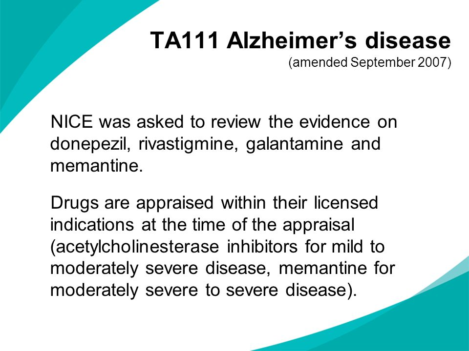 TA111 Alzheimers disease (amended September 2007) NICE was asked to review the evidence on donepezil, rivastigmine, galantamine and memantine. Drugs a