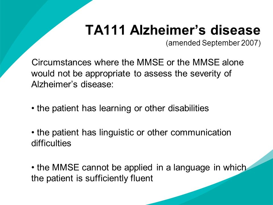 Circumstances where the MMSE or the MMSE alone would not be appropriate to assess the severity of Alzheimers disease: the patient has learning or othe