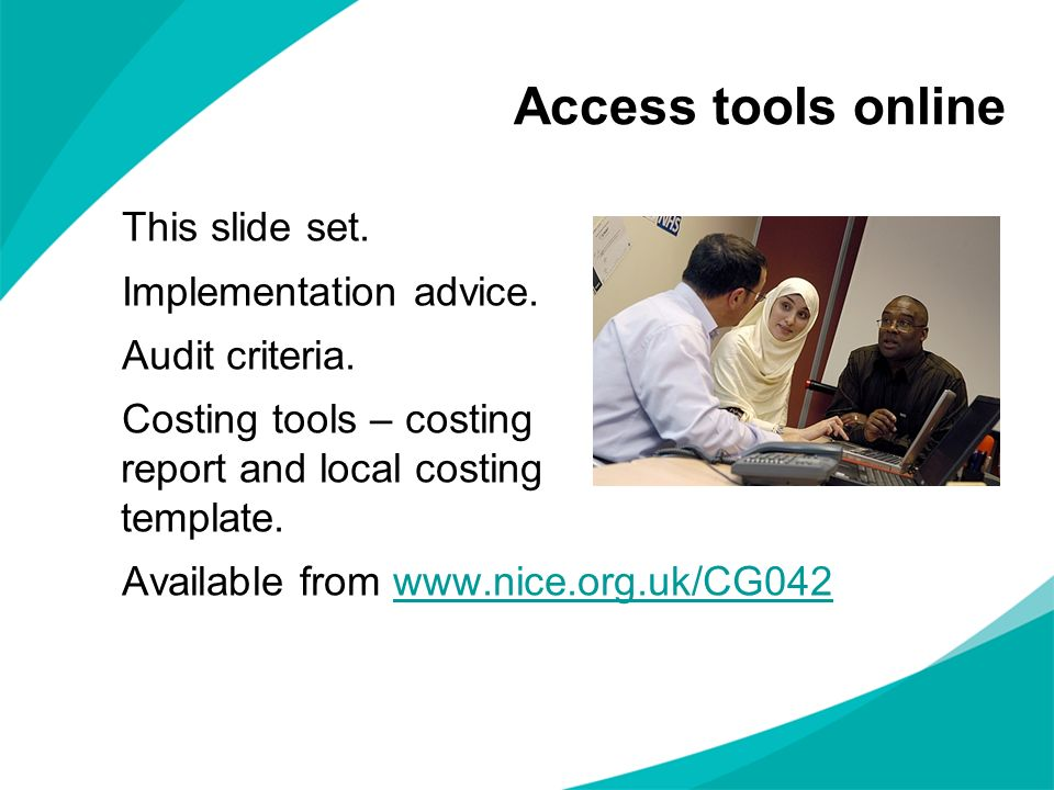 Access tools online This slide set. Implementation advice. Audit criteria. Costing tools – costing report and local costing template. Available from w