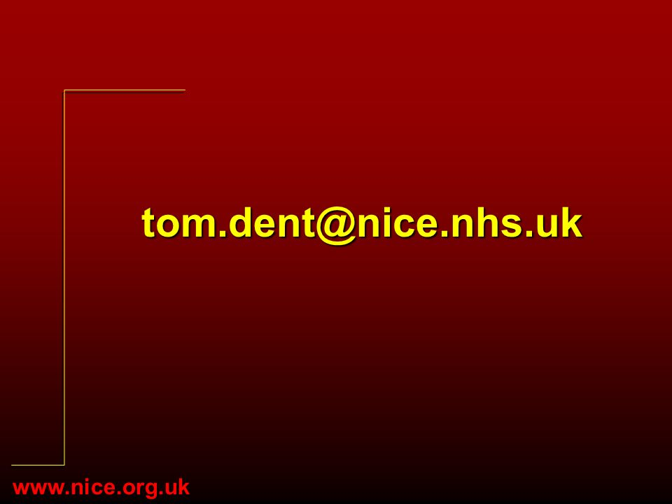 www.nice.org.uk tom.dent@nice.nhs.uk