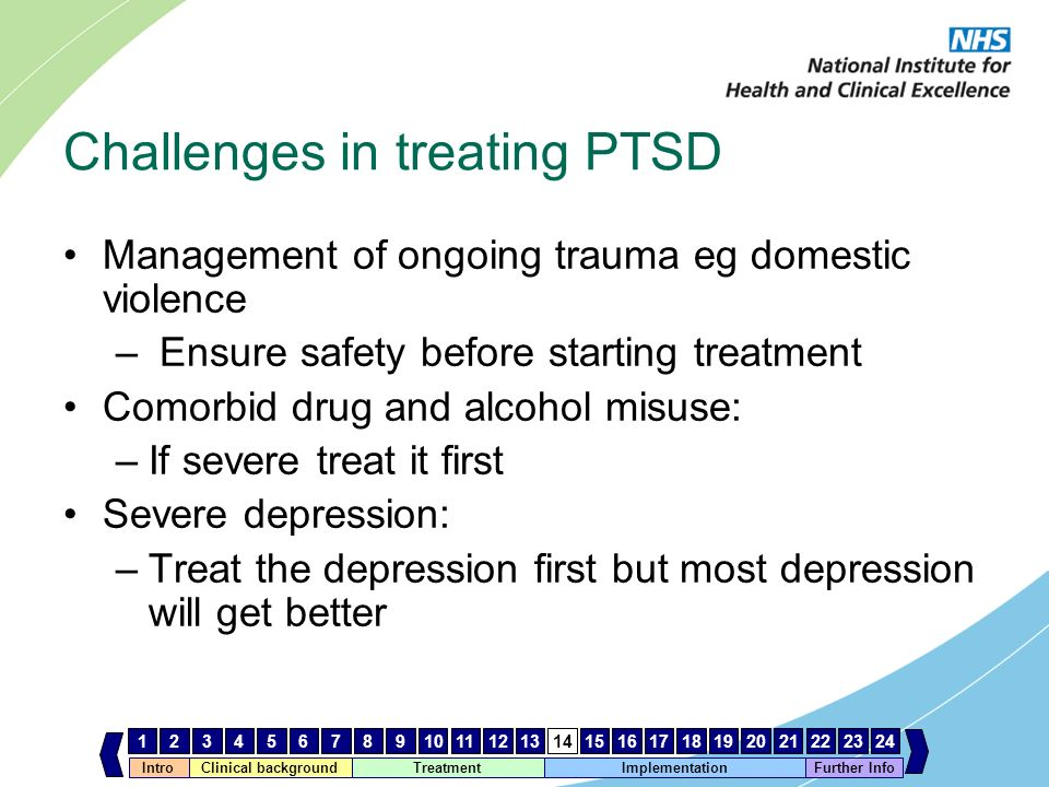 IntroClinical background Treatment Implementation 123456789101112131415161718192021222324 Further Info Challenges in treating PTSD Management of ongoi