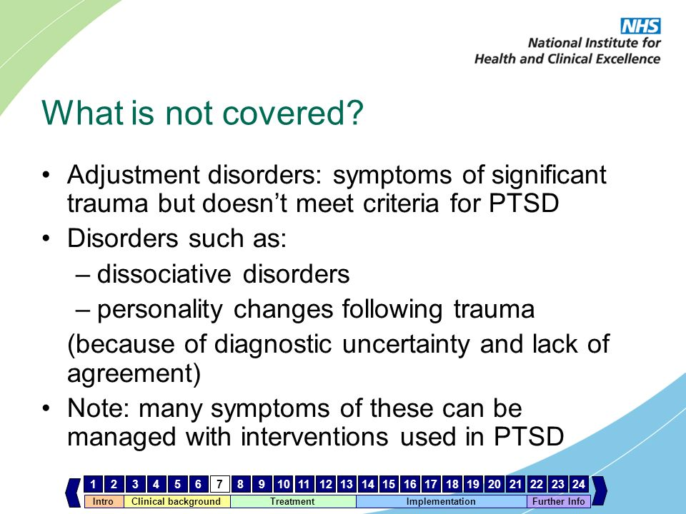 IntroClinical background Treatment Implementation 123456789101112131415161718192021222324 Further Info What is not covered? Adjustment disorders: symp