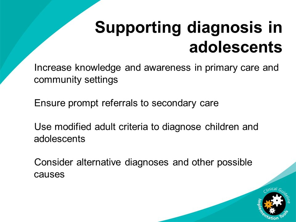 Supporting diagnosis in adolescents Increase knowledge and awareness in primary care and community settings Ensure prompt referrals to secondary care