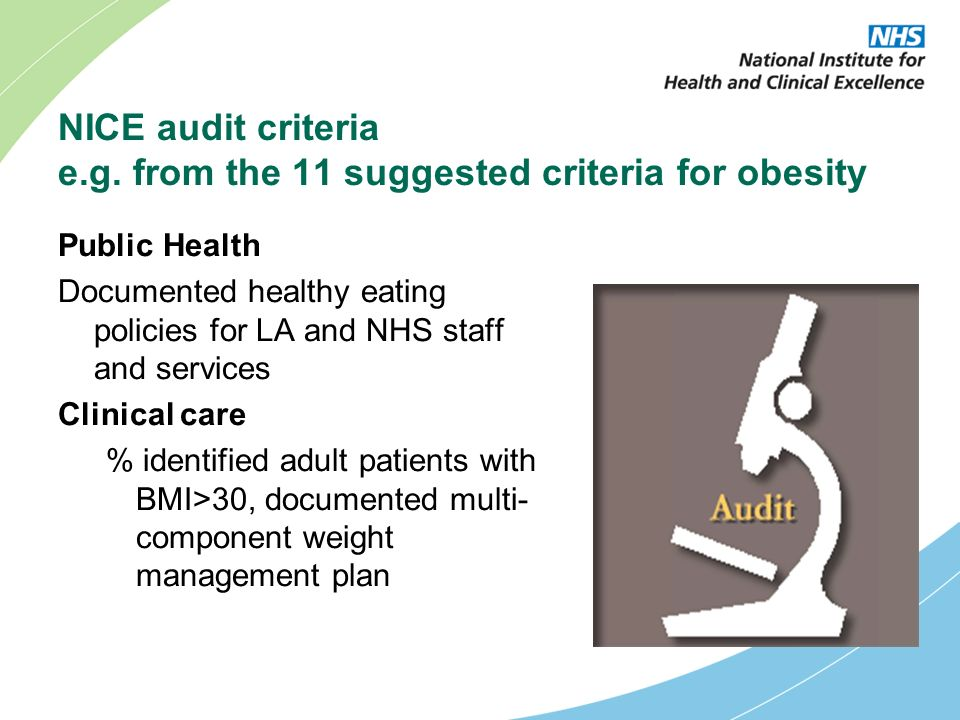 NICE audit criteria e.g. from the 11 suggested criteria for obesity Public Health Documented healthy eating policies for LA and NHS staff and services