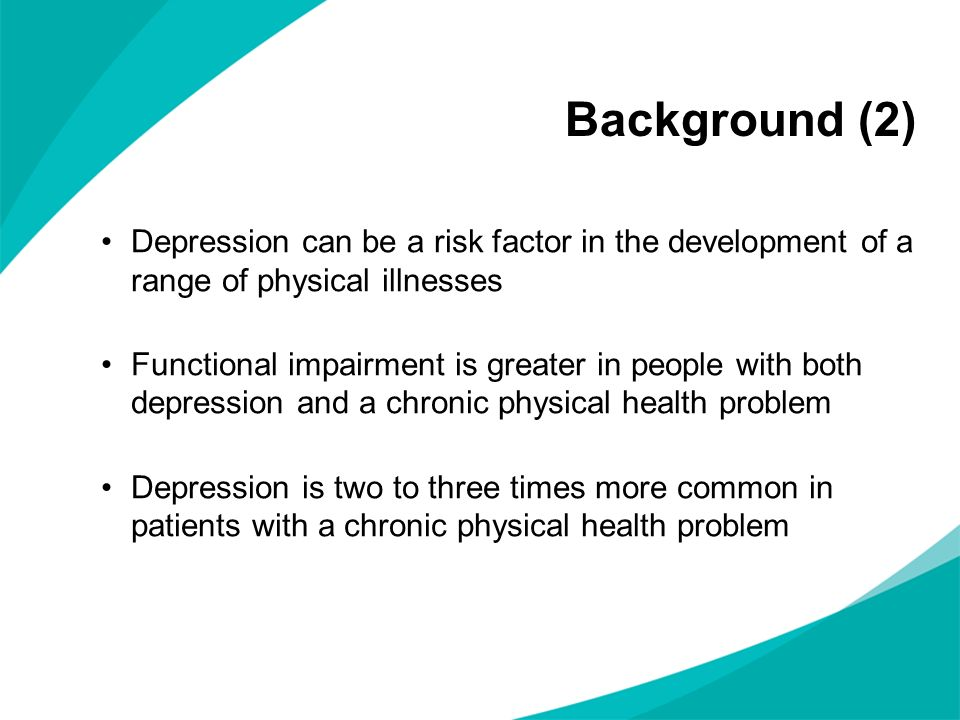 Depression can be a risk factor in the development of a range of physical illnesses Functional impairment is greater in people with both depression an