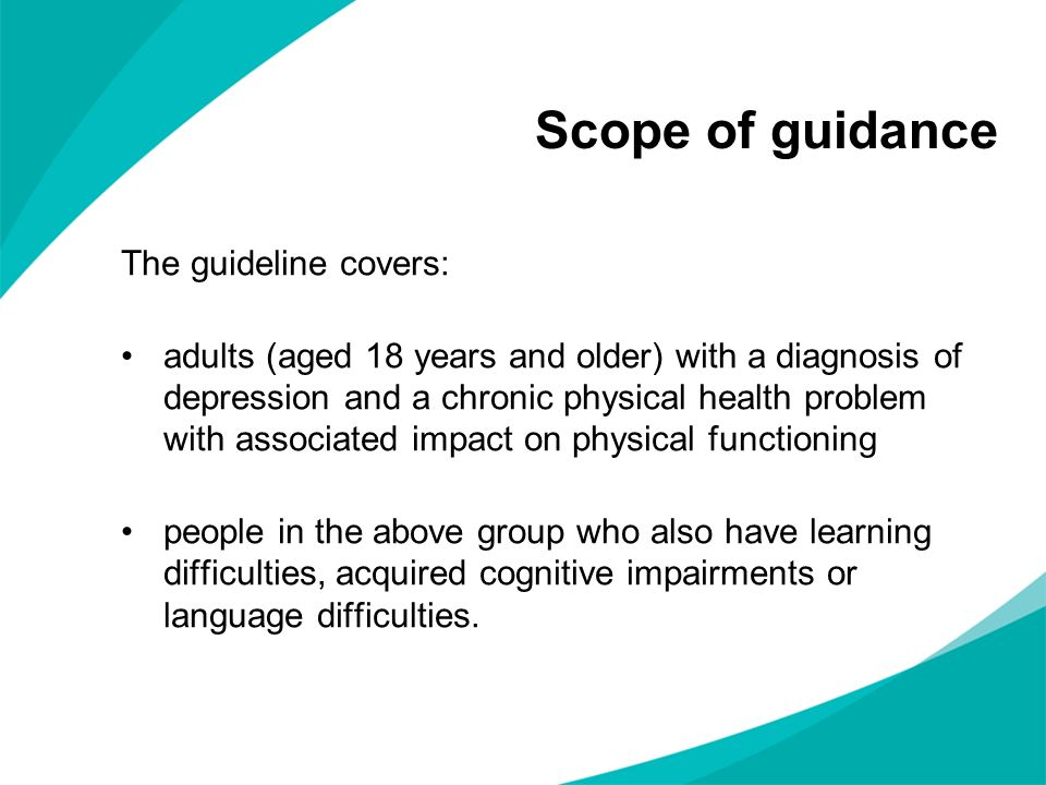 The guideline covers: adults (aged 18 years and older) with a diagnosis of depression and a chronic physical health problem with associated impact on