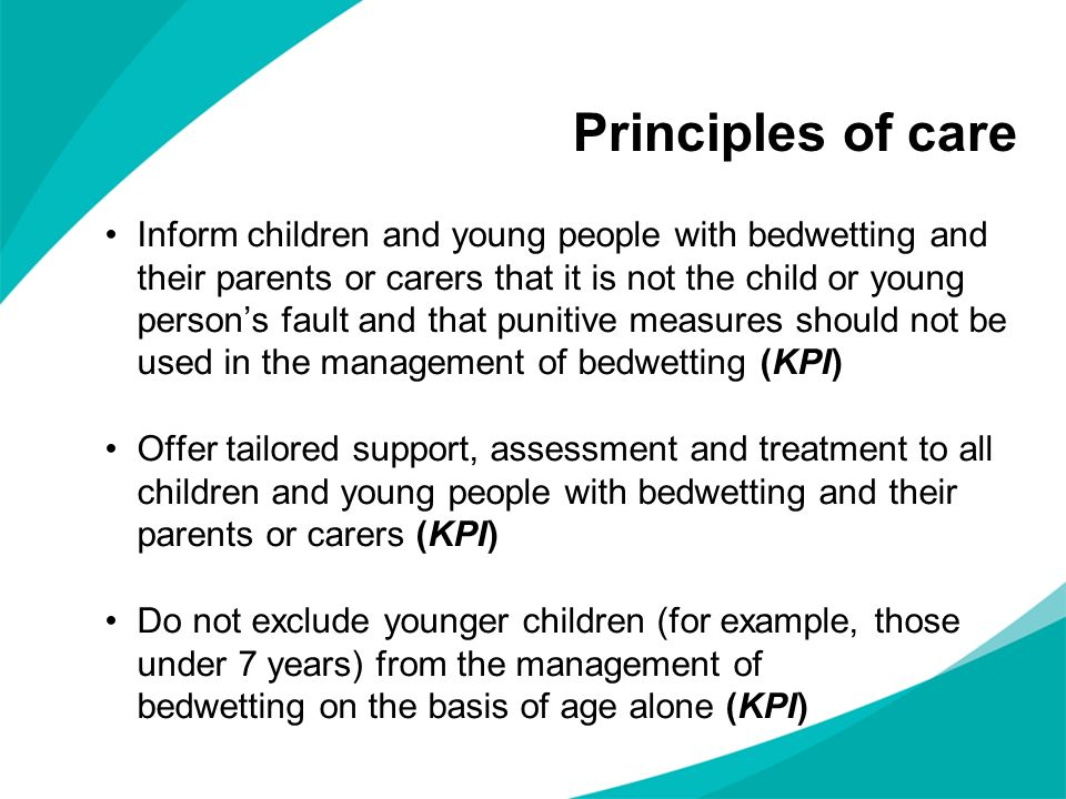 Inform children and young people with bedwetting and their parents or carers that it is not the child or young persons fault and that punitive measure