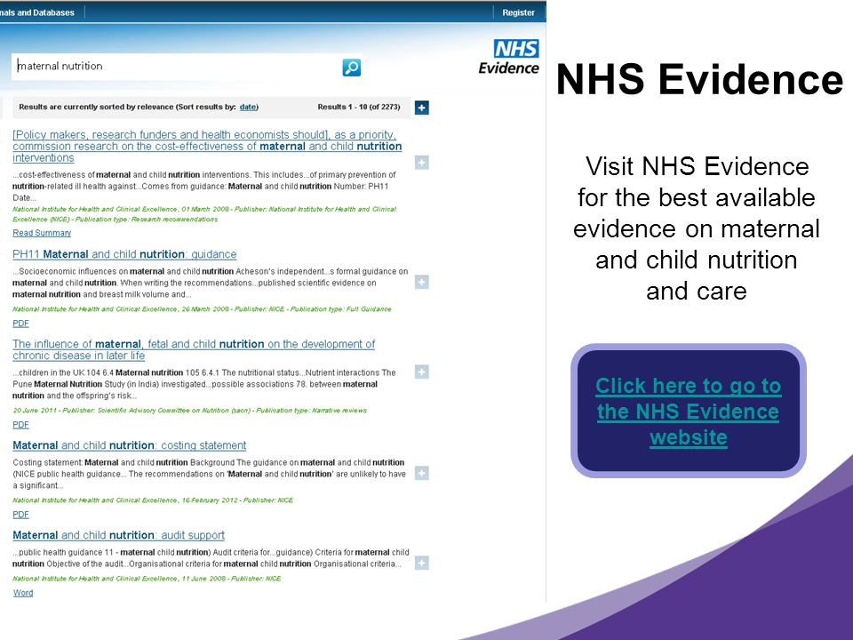 NHS Evidence Click here to go to the NHS Evidence website Visit NHS Evidence for the best available evidence on maternal and child nutrition and care
