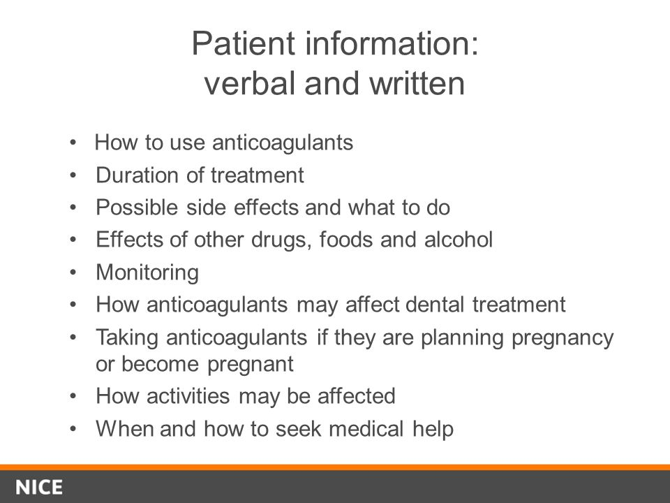 Patient information: verbal and written How to use anticoagulants Duration of treatment Possible side effects and what to do Effects of other drugs, f