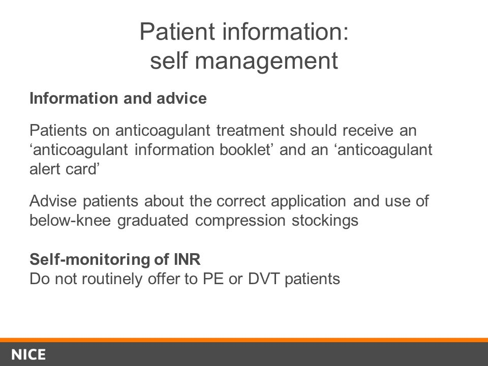 Patient information: self management Information and advice Patients on anticoagulant treatment should receive an anticoagulant information booklet an
