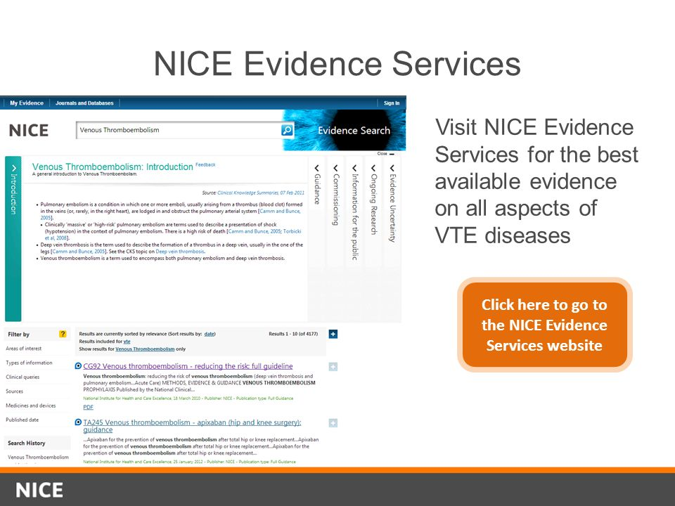 NICE Evidence Services Visit NICE Evidence Services for the best available evidence on all aspects of VTE diseases Click here to go to the NICE Eviden
