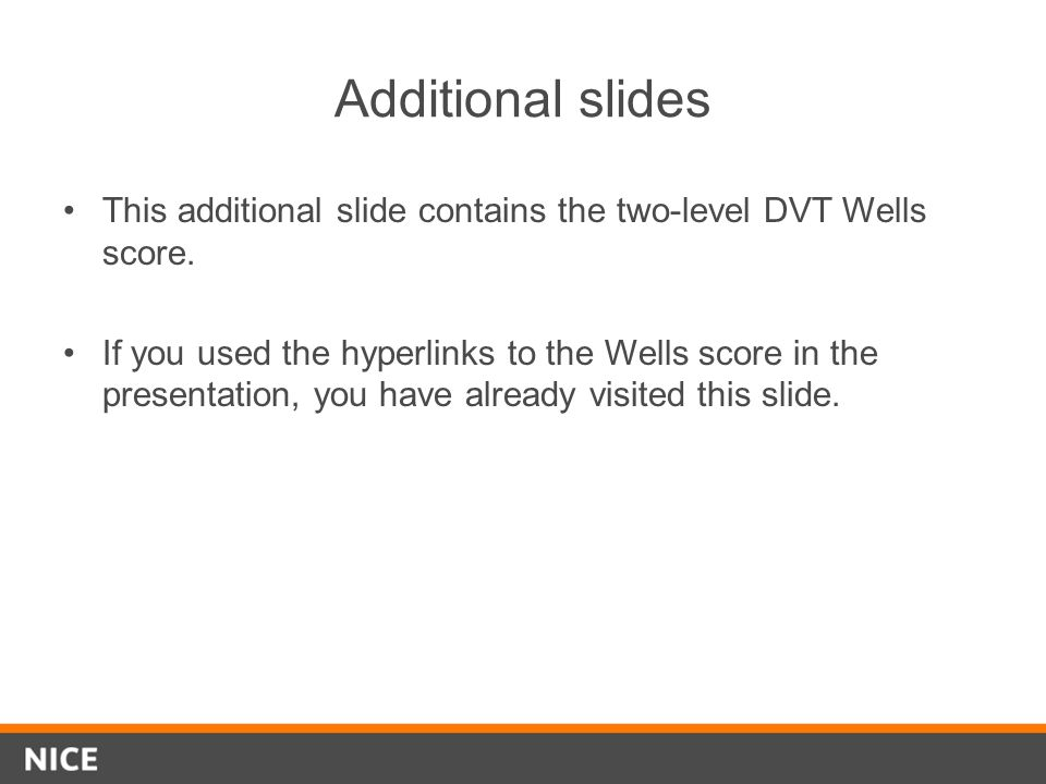 Additional slides This additional slide contains the two-level DVT Wells score. If you used the hyperlinks to the Wells score in the presentation, you