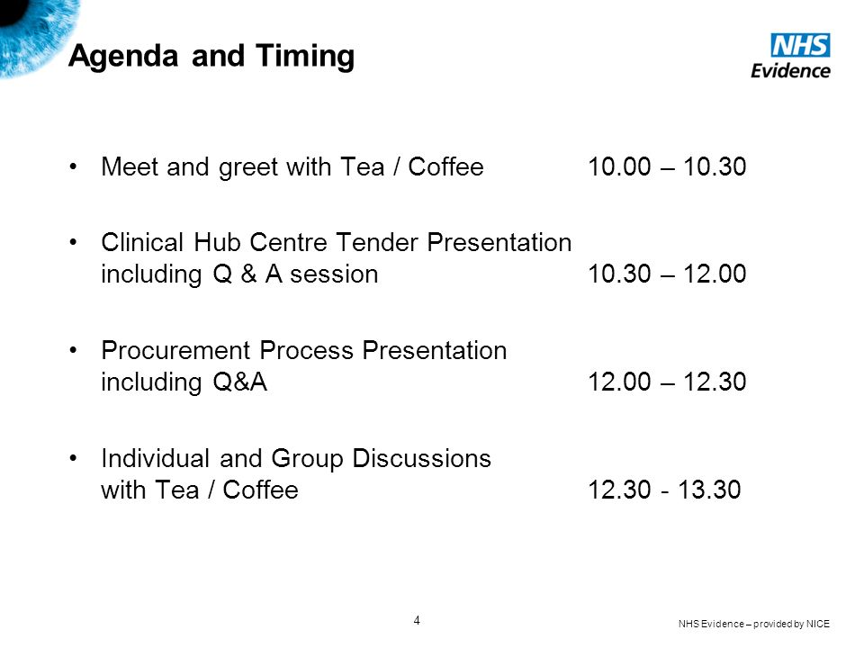 NHS Evidence – provided by NICE 4 Agenda and Timing Meet and greet with Tea / Coffee 10.00 – 10.30 Clinical Hub Centre Tender Presentation including Q