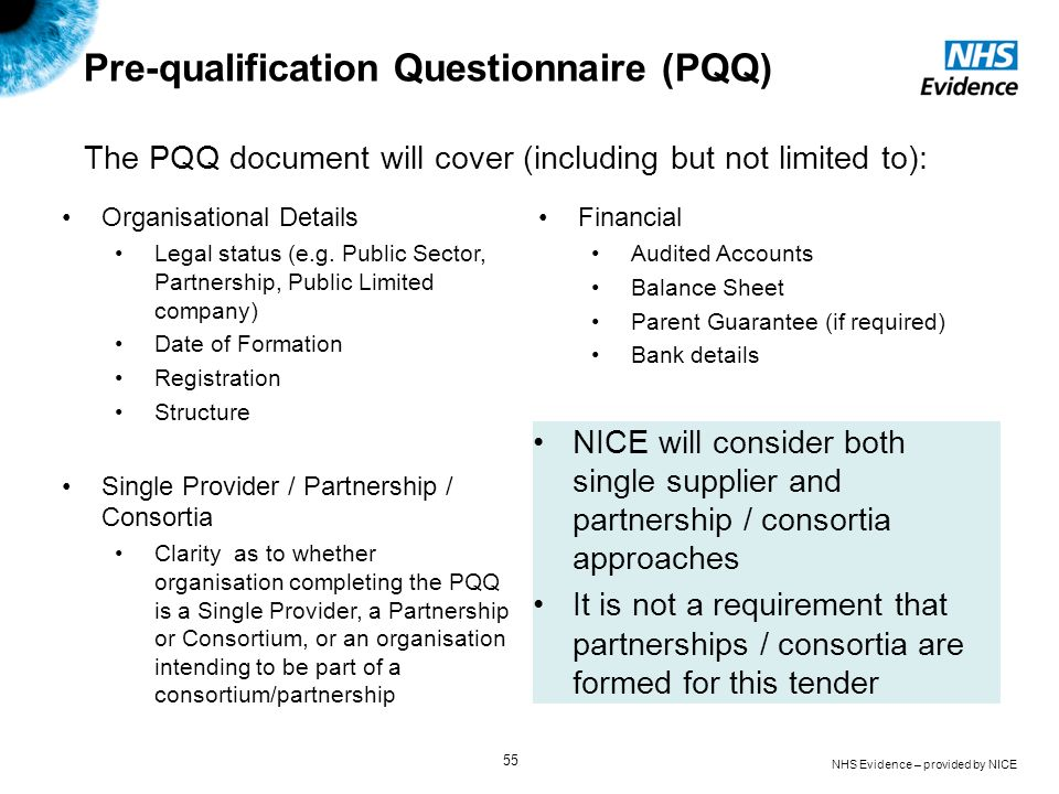 NHS Evidence – provided by NICE 55 Pre-qualification Questionnaire (PQQ) The PQQ document will cover (including but not limited to): Organisational De