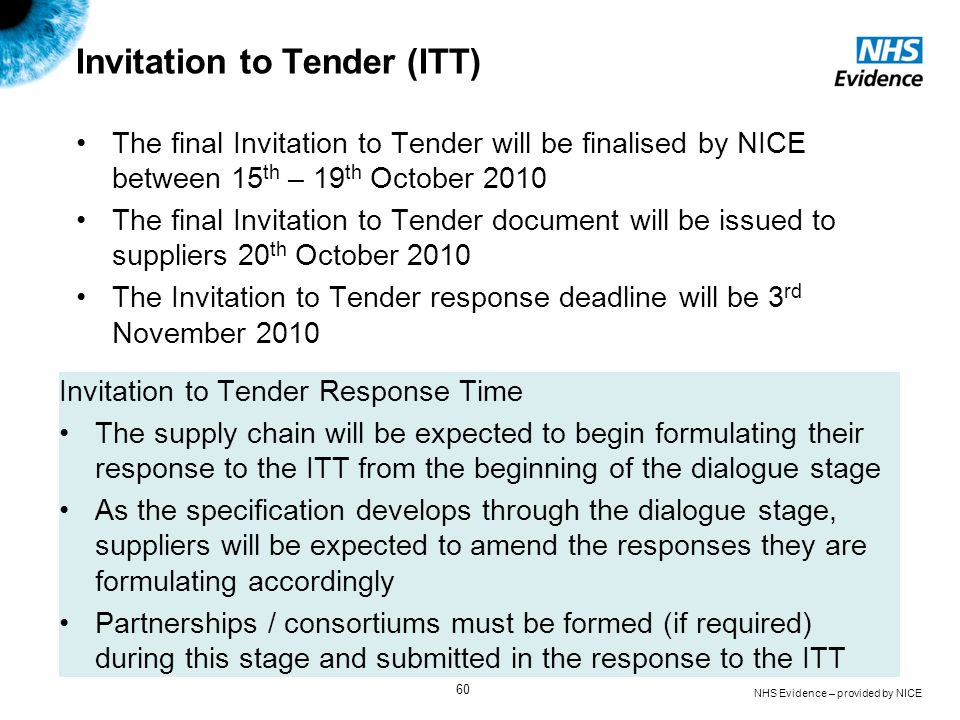 NHS Evidence – provided by NICE 60 Invitation to Tender (ITT) The final Invitation to Tender will be finalised by NICE between 15 th – 19 th October 2