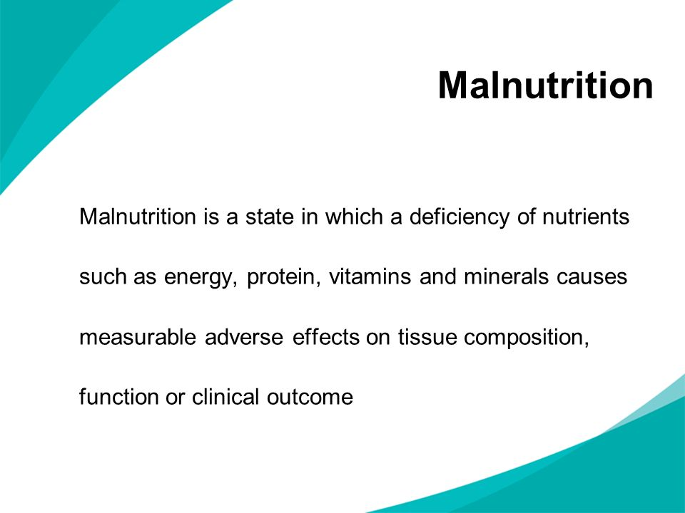 Malnutrition Malnutrition is a state in which a deficiency of nutrients such as energy, protein, vitamins and minerals causes measurable adverse effec