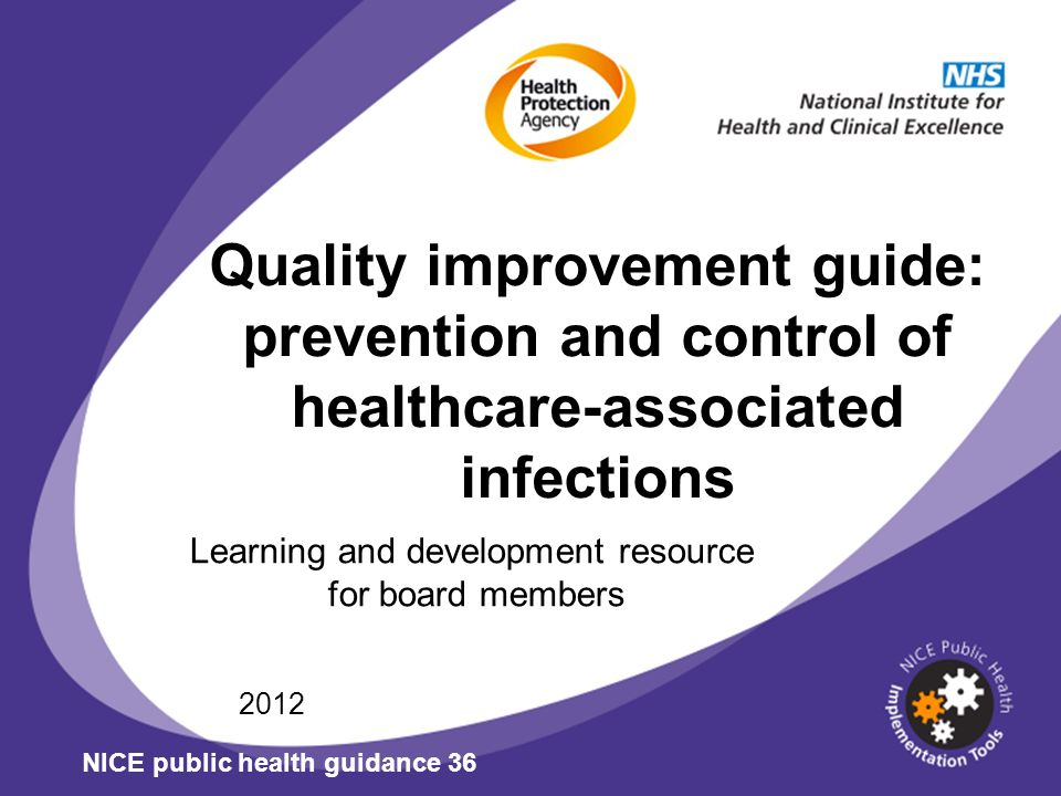 Quality improvement guide: prevention and control of healthcare-associated infections Learning and development resource for board members 2012 NICE public health guidance 36