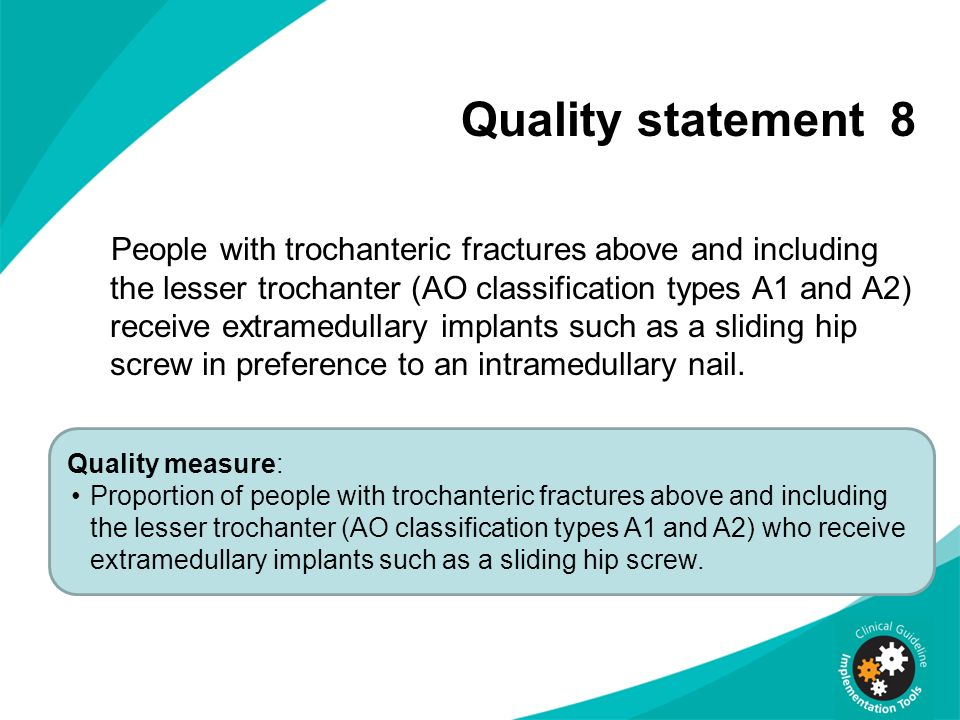 Quality statement 8 People with trochanteric fractures above and including the lesser trochanter (AO classification types A1 and A2) receive extramedu