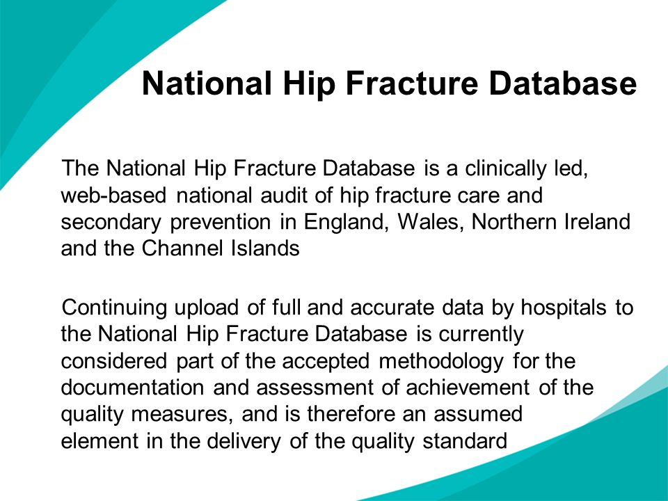 National Hip Fracture Database The National Hip Fracture Database is a clinically led, web-based national audit of hip fracture care and secondary pre