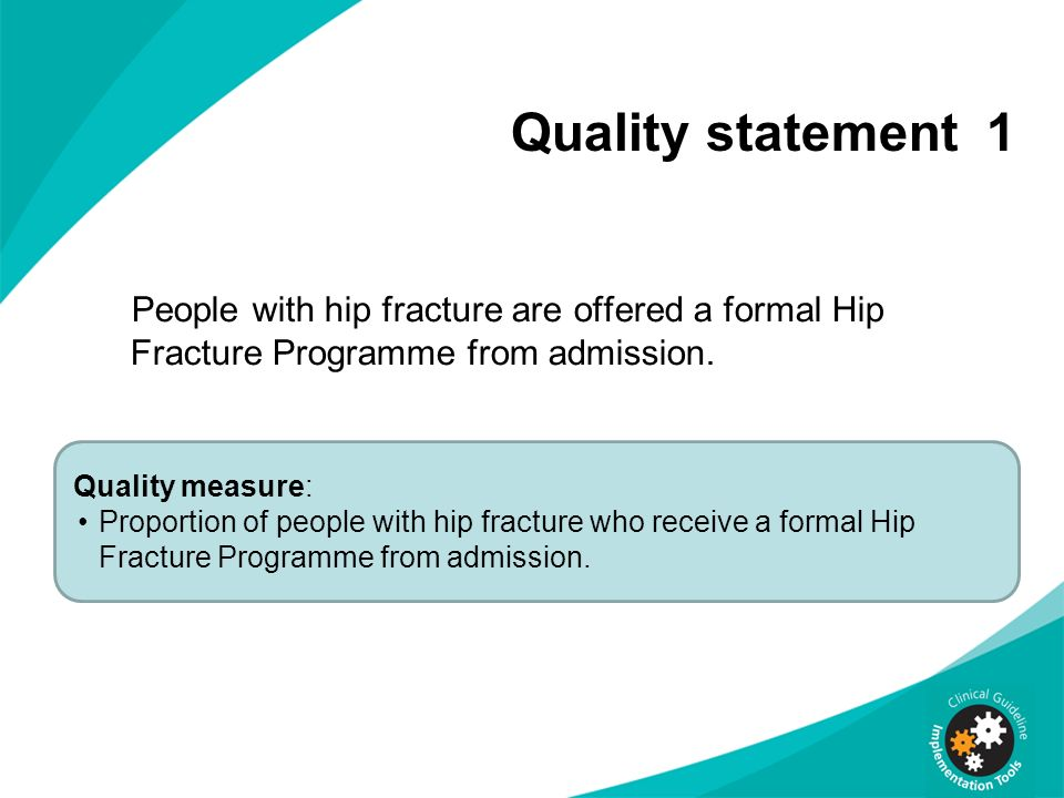 Quality statement 1 People with hip fracture are offered a formal Hip Fracture Programme from admission. Quality measure: Proportion of people with hi