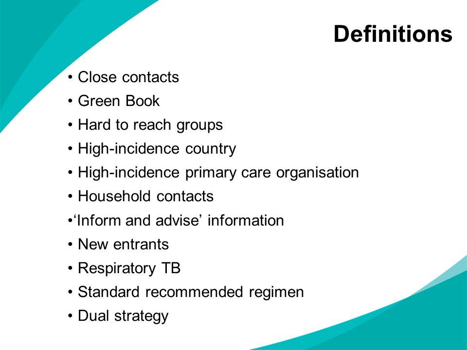 Definitions Close contacts Green Book Hard to reach groups High-incidence country High-incidence primary care organisation Household contacts Inform a