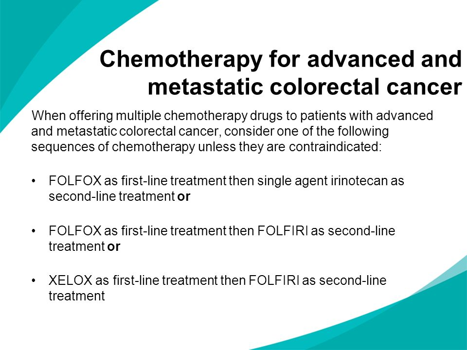 When offering multiple chemotherapy drugs to patients with advanced and metastatic colorectal cancer, consider one of the following sequences of chemo