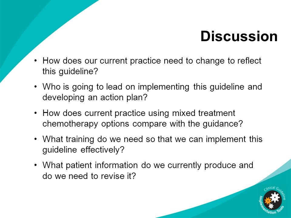 Discussion How does our current practice need to change to reflect this guideline? Who is going to lead on implementing this guideline and developing