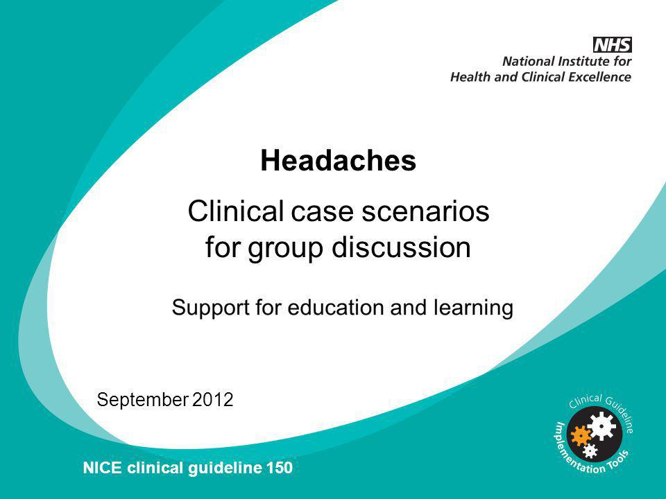 Headaches September 2012 NICE clinical guideline 150 Clinical case scenarios for group discussion
