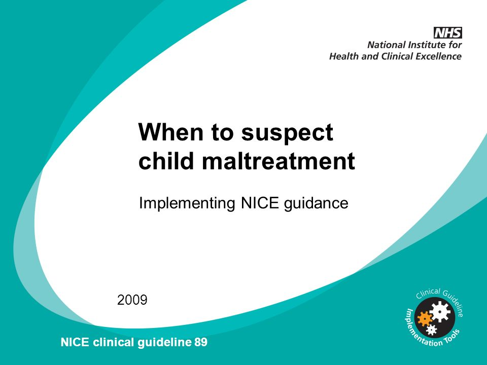 When to suspect child maltreatment Implementing NICE guidance 2009 NICE clinical guideline 89