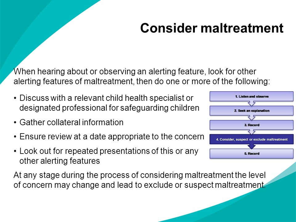 When hearing about or observing an alerting feature, look for other alerting features of maltreatment, then do one or more of the following: Discuss w