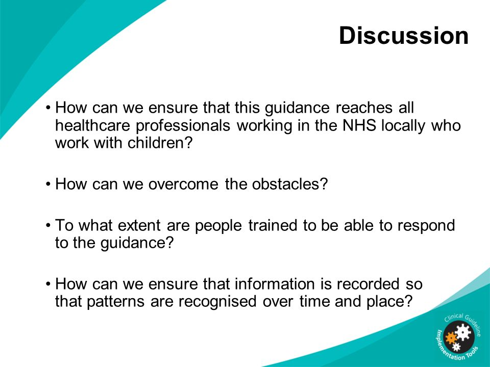 Discussion How can we ensure that this guidance reaches all healthcare professionals working in the NHS locally who work with children? How can we ove