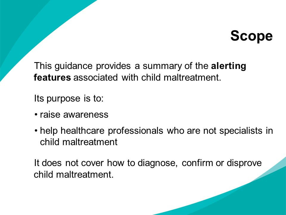 Scope This guidance provides a summary of the alerting features associated with child maltreatment. Its purpose is to: raise awareness help healthcare