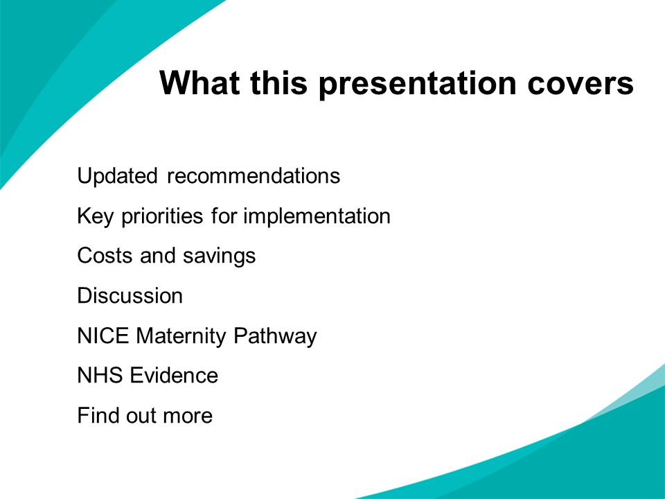 What this presentation covers Updated recommendations Key priorities for implementation Costs and savings Discussion NICE Maternity Pathway NHS Eviden