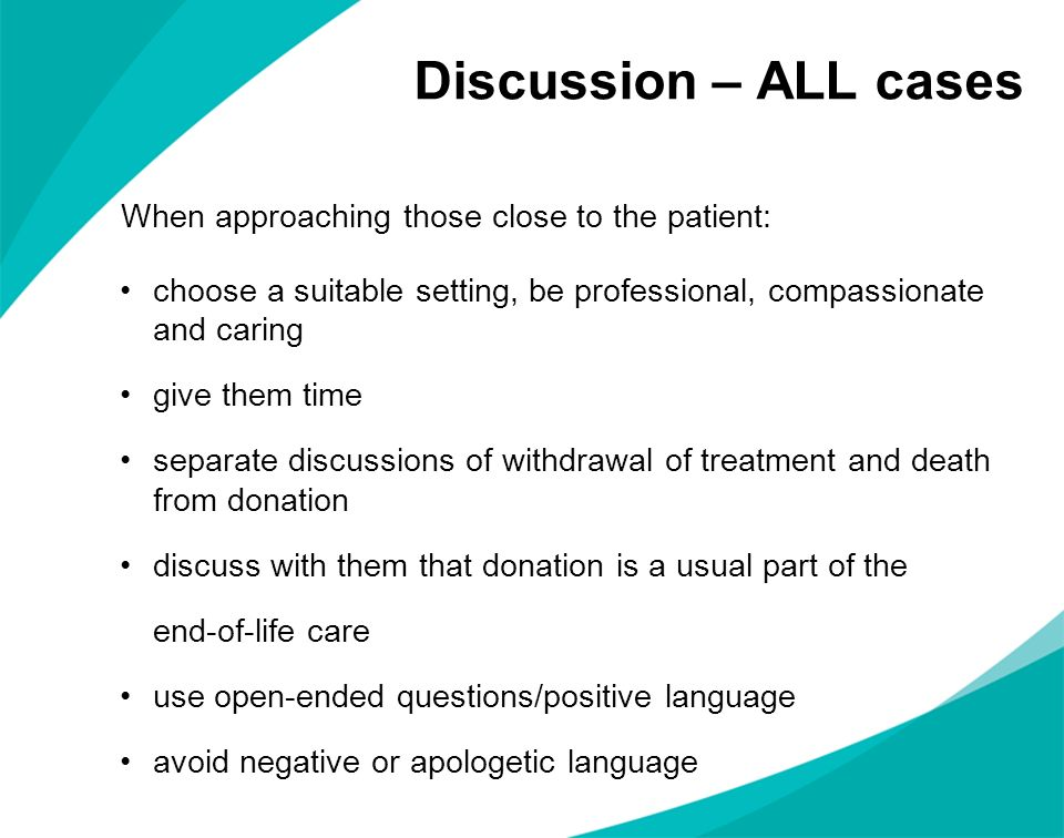Discussion – ALL cases When approaching those close to the patient: choose a suitable setting, be professional, compassionate and caring give them tim