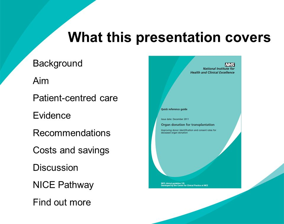What this presentation covers Background Aim Patient-centred care Evidence Recommendations Costs and savings Discussion NICE Pathway Find out more